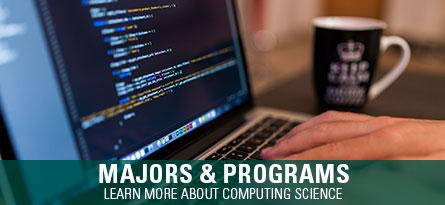Majors and Programs Learn more about computing science
