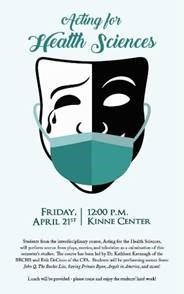 Acting for Health Sciences, Friday 12PM, April 21st, Kinne Center