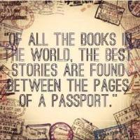 "Graphic of text that says ""Of all the books in the world, the best stories are found between the pages of a passport."""